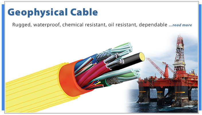 Specialized waterproof, oil proof and chemical resistant Wire and Cable for Geophysical Applications